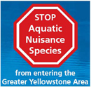 stop aquatic nuisance species: a sign that says stop aquatic nuisance species from entering the Greater Yellowstone area