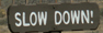 sign slow down:
