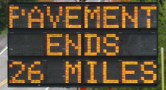sign pavement ends: sign pavement ends 26 miles