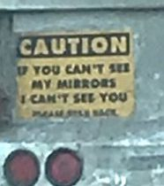 sign on back of truck that says caution if you can't see my mirrors I can't see you