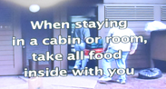 sign says when staying in a cabin or room take all food inside with you