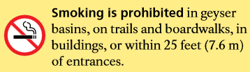 Smoking is prohibited in geyser basins, on trails and boardwalks, in buildings, or within 25 feet (7.6 m) of entrances